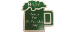 "A 3"" X 3"" St. Patrick's Day badge with a pin backing. - Wear your personalized Irish saying on a green mug badge."