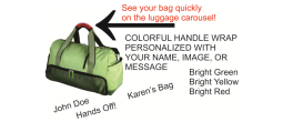 Easily identify your luggage with a personalized, colorful handle wrap.  This luggage indentifier is bright colored and we personalize with your image, message or name.
